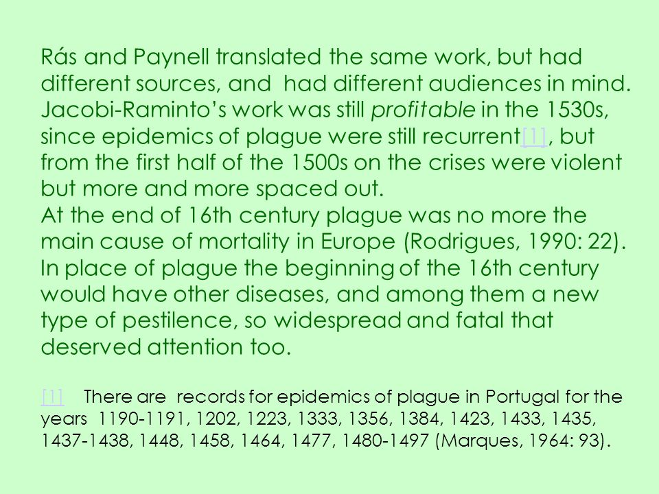 Rás and Paynell translated the same work, but had different sources, and had different audiences in mind. Jacobi-Raminto's work was still profitable in the 1530s, since epidemics of plague were still recurrent[1], but from the first half of the 1500s on the crises were violent but more and more spaced out.